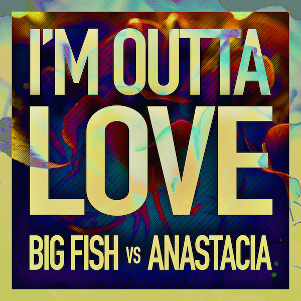 Big Fish Vs Anastacia - I'm Outta Love
