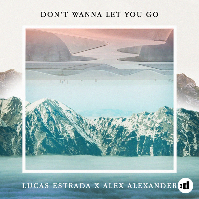 Lucas Estrada x Alex Alexander - Don't Wanna Let You Go